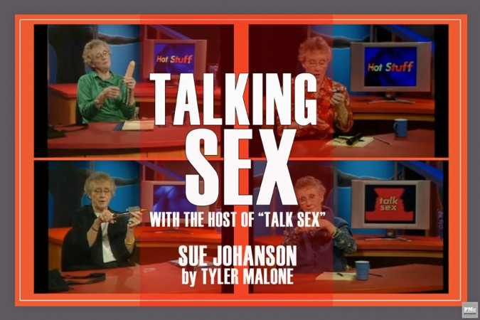 "TALKING SEX WITH THE HOST OF ""TALK SEX"". A Conversation with SUE JOHANSON"